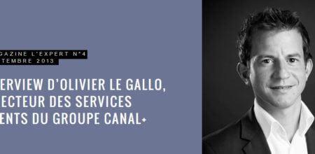 Le magazine l'Expert donne la parole à Olivier Le Gallo, directeur des services clients du groupe Canal+